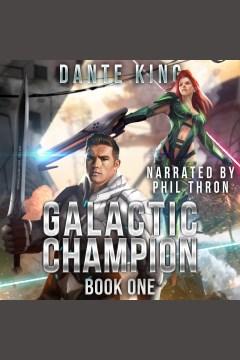 Galactic champion [electronic resource] / Dante King.