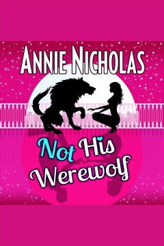Not his werewolf [electronic resource] / Annie Nicholas.