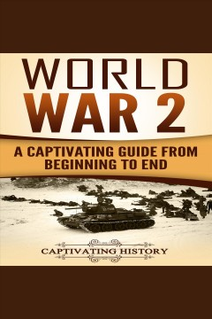 World war 2. A Captivating Guide from Beginning to End [electronic resource] / Captivating History.