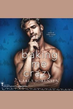Baking Me Crazy [electronic resource] / Karla Sorensen.