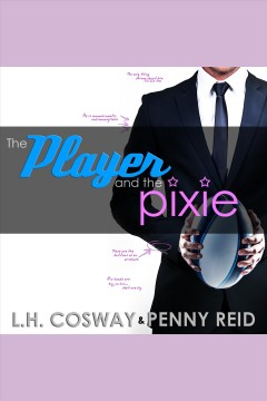 The player and the pixie [electronic resource] / L.H. Cosway & Penny Reid.