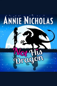 Not his dragon [electronic resource] / Annie Nicholas.