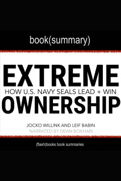 Extreme ownership by jocko willink and leif babin - book summary. How U.S. Navy SEALS Lead And Win [electronic resource] / Dean Bokhari.