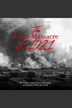 The Tulsa massacre of 1921 : the controversial history and legacy of America's worst race riot [electronic resource] / Charles River Editors.