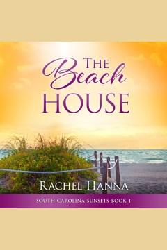 The beach house [electronic resource] / Rachel Hanna.