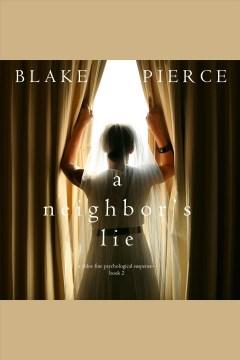 A neighbor's lie [electronic resource] / Blake Pierce.