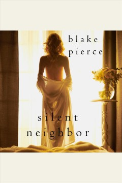 Silent Neighbor : Chloe Fine Psychological Suspense Mystery Series, Book 4 [electronic resource] / Blake Pierce.