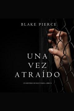Una vez atraído [electronic resource] / Blake Pierce.