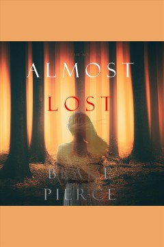 Almost lost [electronic resource] / Blake Pierce.