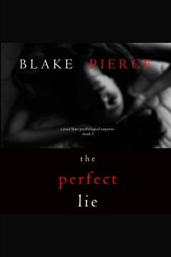 The perfect lie [electronic resource] / Blake Pierce.