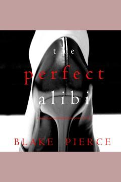 The perfect alibi [electronic resource] / Blake Pierce.