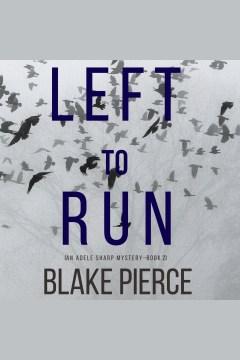 Left to run [electronic resource] / Blake Pierce.