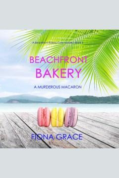 Beachfront bakery: a murderous macaron [electronic resource] / Fiona Grace.