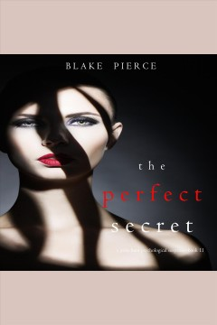 The Perfect Secret : Jessie Hunt Psychological Suspense Thriller Series, Book 11 [electronic resource] / Blake Pierce.