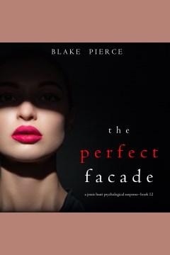 PERFECT FACADE (A JESSIE HUNT PSYCHOLOGICAL SUSPENSE THRILLER-BOOK TWELVE) [electronic resource].