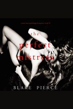 The Perfect Mistress : Jessie Hunt Series, Book 15 [electronic resource] / Blake Pierce.