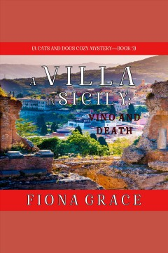 A villa in sicily: vino and death [electronic resource] / Fiona Grace.