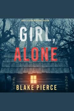 Girl, alone [electronic resource] / Blake Pierce.