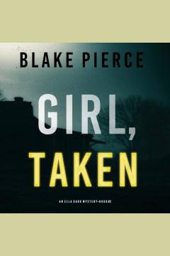 Girl, taken [electronic resource] / Blake Pierce.