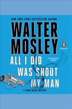 All I did was shoot my man [electronic resource] / Walter Mosley.