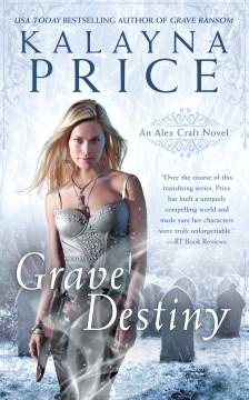 Grave destiny Alex Craft Series, Book 6 / Kalayna Price