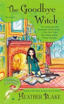 The goodbye witch a wishcraft mystery / Heather Blake.