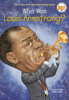 Who was Louis Armstrong? by Yona Zeldis McDonough ; illustrated by John O'Brien.
