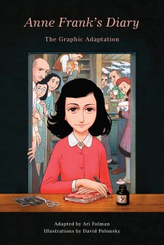 Anne Frank's diary : the graphic adaptation / Anne Frank ; illustrations by David Polonsky ; adapted by Ari Folman.
