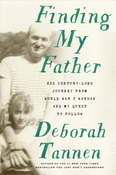 Finding my father : his century-long journey from WWI Warsaw--and my quest to follow