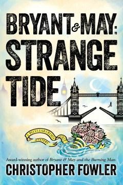 Bryant & May : strange tide / Christopher Fowler.