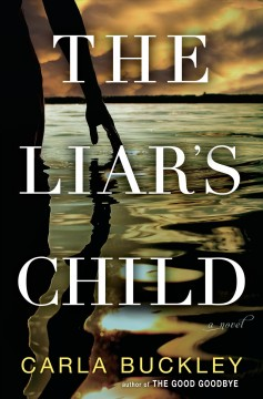 The liar's child : a novel / Carla Buckley.