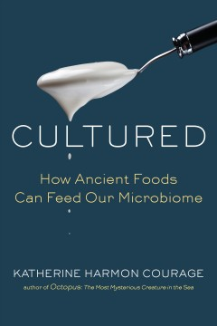 Cultured : How Ancient Foods Can Feed Our Microbiome