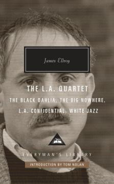 The L.A. Quartet : The Black Dahlia/ The Big Nowhere/ L.A. Confidential/ White Jazz