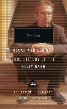 Oscar and Lucinda ; True history of the Kelly Gang