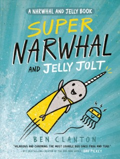 Super Narwhal and Jelly Jolt Ben Clanton