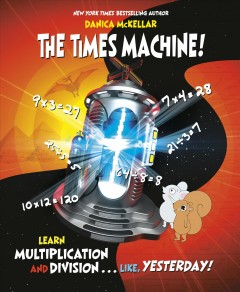 The times machine! : learn multiplication and division...like, yesterday!