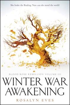 Winter war awakening (blood rose rebellion, book 3) Rosalyn Eves