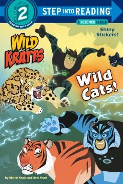 Wild Kratts, wild cats! / by Martin Kratt and Chris Kratt.