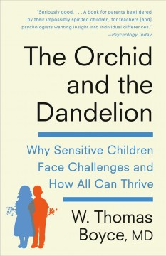 The orchid and the dandelion why some children struggle and how all can thrive / W. Thomas Boyce MD.