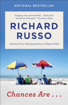 Chances are-- a novel / Richard Russo.