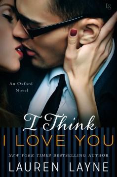 I think I love you An Oxford Novel / Lauren Layne