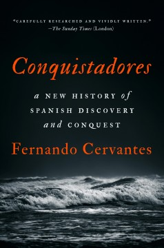Conquistadores : a new history of Spanish discovery and conquest