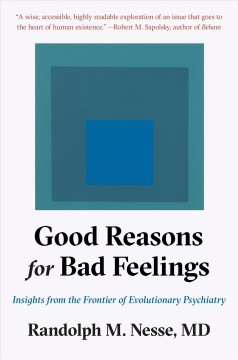 Good reasons for bad feelings : insights from the frontier of evolutionary psychiatry / Randolph M. Nesse, MD.