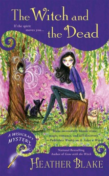 The witch and the dead Wishcraft Mystery Series, Book 7 / Heather Blake