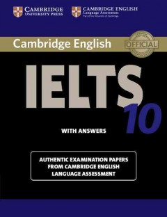Cambridge English IELTS 10 with answers : authentic examination papers from Cambridge English language assessment.
