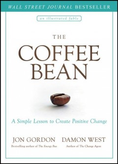 The Coffee Bean : A Simple Lesson to Create Positive Change