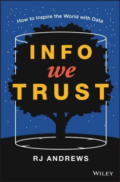 Info We Trust : How to Inspire the World With Data