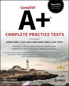 CompTIA A+ complete practice tests : exam core 1 (220-1001) and exam core 2 (220-1002)