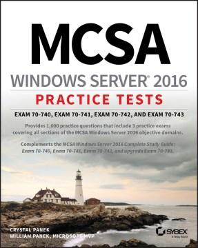 Mcsa Windows Server 2016 Practice Tests : Exam 70-740, Exam 70-741, Exam 70-742, and Exam 70-743