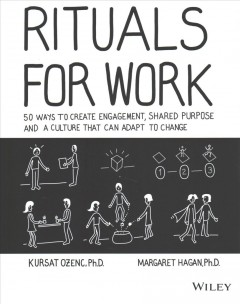 Rituals for work : 50 ways to create engagement, shared purpose, and a culture that can adapt to change